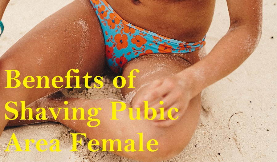 Benefits of Shaving Pubic Area Female