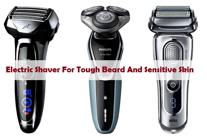 Best Electric Shaver For Tough Beard And Sensitive Skin